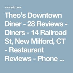 Theo's Downtown Diner - 28 Reviews - Diners - 14 Railroad St, New Milford, CT - Restaurant Reviews - Phone Number - Yelp