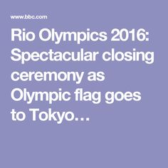 Rio Olympics 2016: Spectacular closing ceremony as Olympic flag goes to Tokyo…