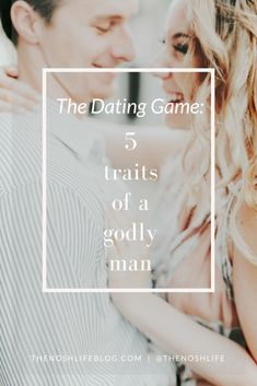 THE DATING GAME: 5 TRAITS OF A GODLY MAN
