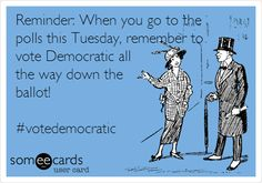 Reminder: When you go to the polls this Tuesday, remember to vote Democratic all the way down the ballot! #votedemocratic.
