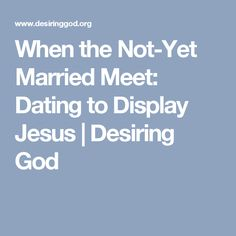 Desiring god dating to display jesus wept