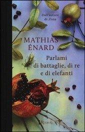Parlami di battaglie, di re e di elefanti - Énard Mathias - Libro - Rizzoli - Scala stranieri - IBS