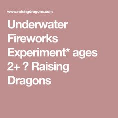 Underwater Fireworks Experiment* ages 2+ ⋆ Raising Dragons
