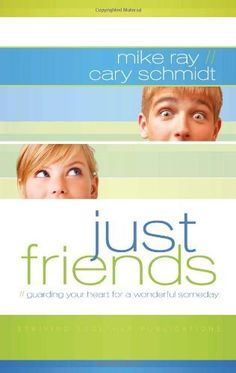 Just Friends: Guarding Your Heart for a Wonderful Someday by Mike Ray--teen ministry