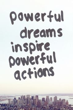 powerful dreams inspire powerful actions