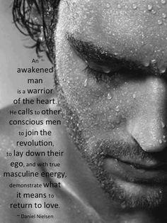 An awakened man.. WILD WOMAN SISTERHOODॐ #WildWomanSisterhood #wildmasculine   #wildwomanmedicine #brewyourmedicine
