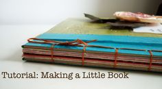 Tutorial: Making a Little Book | froth from the daisy patch.  Great resource for simple first time binding.