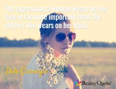 The expression a woman wears on her face is far more important than the clothes she wears on her back. / Dale Carnegie