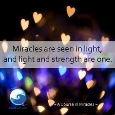 """Los milagros se ven en la luz, Y la luz y la fuerza son una From """"A Course In Miracles"""""""