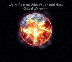 Weird reasons why you should hate global warming (by LED Switchover) http://blog.ledswitchover.com/weird-reasons-why-you-should-hate-global-warming