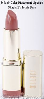 Milani Color Statement Lipstick - Teddy Bare.  Favorite every day color (pinkish brown).  Only need 1-2 layers for beautiful, opaque color.  $3.99 CVS in Met.