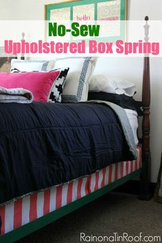 You can use a fitted sheet to do this, but if you want more color or pattern, upholster your box spring! This is by far the easiest way that I have seen how to do this! No-Sew Upholstered Box Spring - adds great character to the bedroom!