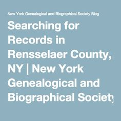 Searching for Records in Rensselaer County, NY | New York Genealogical and Biographical Society Blog