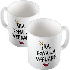 Sra. Dona da verdade  Visite nossa loja virtual: www.stamptag.com.br  instagram @stamptag  facebook/stamptag #caneca #mug #presente #decor #decoração #frases