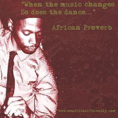 """""""When the music changes, so does the dance."""" -African #proverb #quote"""