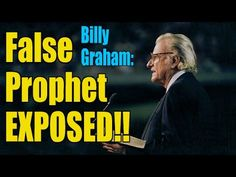 Billy Graham EXPOSED as a False Prophet - YouTube