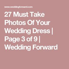 27 Must Take Photos Of Your Wedding Dress | Page 3 of 9 | Wedding Forward