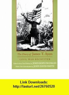 The Diary of James T. Ayers Civil War Recruiter (9780807123935) James T. Ayers, John Hope Franklin , ISBN-10: 0807123935  , ISBN-13: 978-0807123935 ,  , tutorials , pdf , ebook , torrent , downloads , rapidshare , filesonic , hotfile , megaupload , fileserve