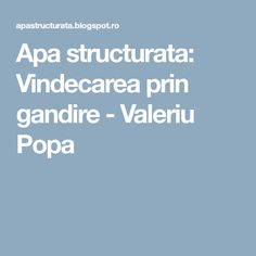 Apa structurata: Vindecarea prin gandire - Valeriu Popa