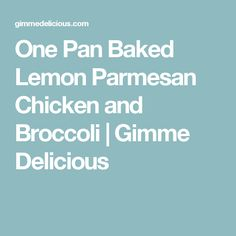 One Pan Baked Lemon Parmesan Chicken and Broccoli | Gimme Delicious
