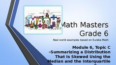 Are you looking for a real-world introduction to your Eureka Math program that energizes and entertains your students while they learn the concepts? Then this PowerPoint program is for you!In Module 6, Topic C, students are introduced to a measure of center (the median) and a measure of variability (the interquartile range, IQR) that are appropriate for describing data distributions that are skewed.Lesson 12: Describing the Center of a Distribution Using the Median Lesson 13: Describing…