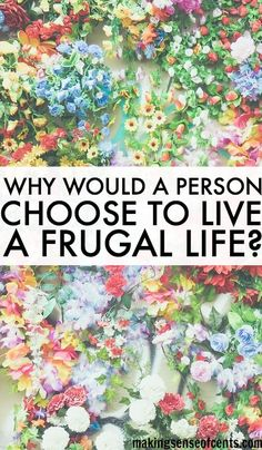 //MAKING SENSE~ Why Would A Person Be Interested in Frugal Living? For some reason, there is a myth about there that living a frugal life means you are living a boring life. Some even believe that if you are frugal then you are a bad parent, a bad person, and a bad friend.