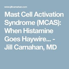 Mast Cell Activation Syndrome (MCAS): When Histamine Goes Haywire... - Jill Carnahan, MD
