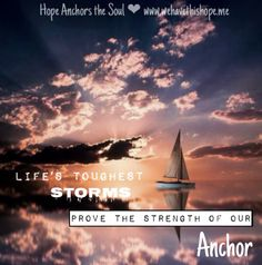 """""""Life's toughest storms prove the strength of our anchor. Hope Anchor, Storms, Photo Credit, Random Stuff, Strength, Faith, Quotes, Blog, Movie Posters"""