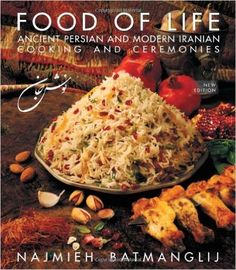 Food of Life: Ancient Persian and Modern Iranian Cooking and Ceremonies: Najmieh Batmanglij: 9781933823478: AmazonSmile: Books