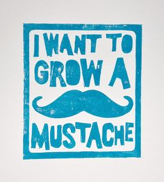 MUSTACHE  i want to grow a mustache  original by PickledPineapple