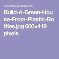 Build-A-Green-House-From-Plastic-Bottles.jpg 600×419 pixels