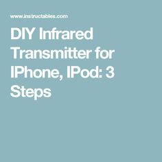 DIY Infrared Transmitter for IPhone, IPod: 3 Steps