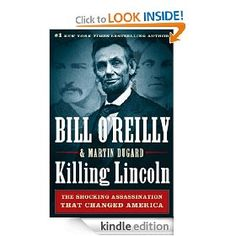 Killing Lincoln: The Shocking Assassination that Changed America Forever [Kindle Edition], (american history, 9 99 boycott, too expensive for kindle, civil war, nonfiction, awesome book, bill o reilly, beyond justice, book recommendations, darkroom)