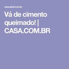 Vá de cimento queimado! | CASA.COM.BR