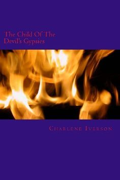 The Child Of The Devils Gypsies (Volume 4) by Charlene Iverson, http://www.amazon.com/dp/1479191582/ref=cm_sw_r_pi_dp_3r3Prb096EBMS