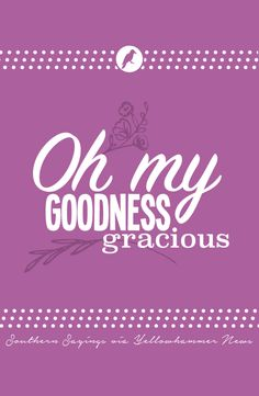 Oh my goodness gracious: Southern Sayings and quotes
