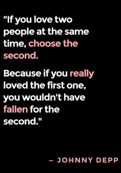 johnny depp 101 Amazing Love Quotes Well Never Get Tired Of. Lets just hope that would never happen, but wise words. Best Love Quotes, Cute Quotes, Great Quotes, Quotes To Live By, Favorite Quotes, Inspirational Quotes, Fallen For You Quotes, Wrong Love Quotes, I Choose You Quotes