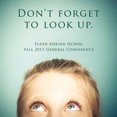 """Don't forget to look up."" Elder Adrian Ochoa"