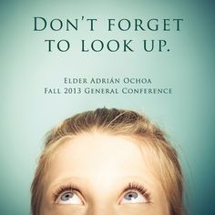 """Don't forget to look up!"" Elder Ochoa #ldsconf (via LDS Living)"