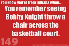 Didn't see it actually happen but heard it on the radio at the time....on my way back from buying a TV at Ed's Warehouse!!!  Besides, everyone knows BK was just throwing a chair across Assembly Hall to a little old lady who needed a seat.  ;-)