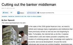 Don-Tapscott: Cutting Out The Banker Middleman    Full article: http://www.huffingtonpost.com/don-tapscott/cutting-out-the-banker-mi_b_1105508.html