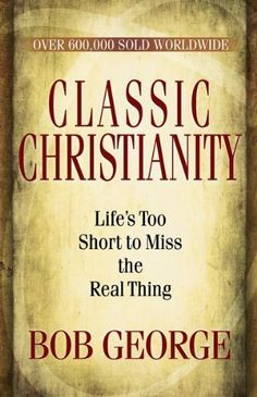 Classic Christianity: Life's Too Short to Miss the Real Thing by Bob George, http://www.amazon.com/dp/B003NUSBTQ/ref=cm_sw_r_pi_dp_nGb-rb0XZNECS