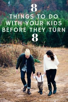 8 things you should do with your children before they turn 8. Your family time is important, here are some ways to make the most of it.