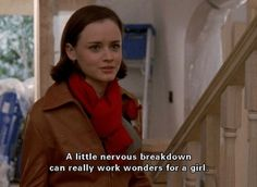 """""""a little nervous breakdown can really work wonders for a girl"""" {rory, gilmore girls} Amy Sherman Palladino, Tv Show Quotes, Film Quotes, Funny Quotes, Boss Quotes, Funny Humor, Gilmore Girls Quotes, Girlmore Girls, Girls Life"""