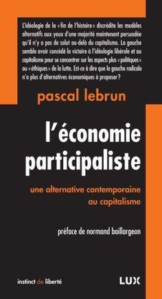 L'économie participaliste : une alternative contemporaine au capitalisme / Pascal Lebrun. Montréal : Lux Éditeur, 2014. http://cataleg.ub.edu/record=b2220068~S1*cat    #bibeco