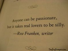 Real love is silly. Love this. Cute Love Quotes, Great Quotes, Quotes To Live By, Me Quotes, Funny Quotes, Inspirational Quotes, Passion Quotes, Amazing Man Quotes, Passion Lovers