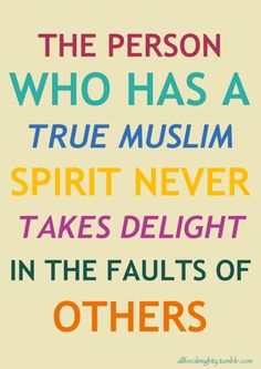 """Quote: """"The person who has a true Muslim spirit never takes delight in the faults of others. Islamic Qoutes, Muslim Quotes, Alhamdulillah, Hadith, Ahmed Deedat, All About Islam, Learn Islam, Islam Muslim, Inner Peace"""