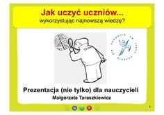 Prezentacja Małgorzaty Taraszkiewicz dla Edunews.pl na temat uczenia (się) - z pewnością nie tylko dla nauczycieli. Zawiera wiele cennych informacji o tym, w j…