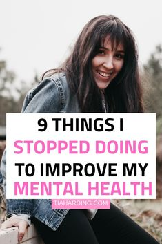 9 things I stopped doing to improve my mental health. #mentalhealth