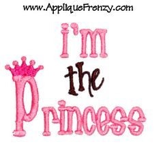 "I'm The Princess Embroidery Design-princess, crown, girls, spa, girly comes I 4x4"" $3.99"